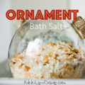 Ornament Bath Salts - These cute and inexpensive ornament bath salts are a wonderful gift for multiple people on your gift giving list.