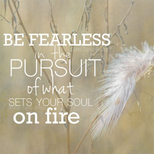 Be Fearless In The Pursuit Quote Print